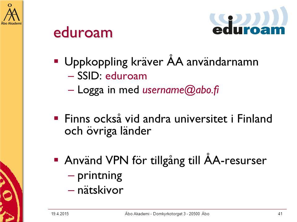 19.4.2015Åbo Akademi - Domkyrkotorget 3 - 20500 Åbo41 eduroam  Uppkoppling kräver ÅA användarnamn –SSID: eduroam –Logga in med username@abo.fi  Finn