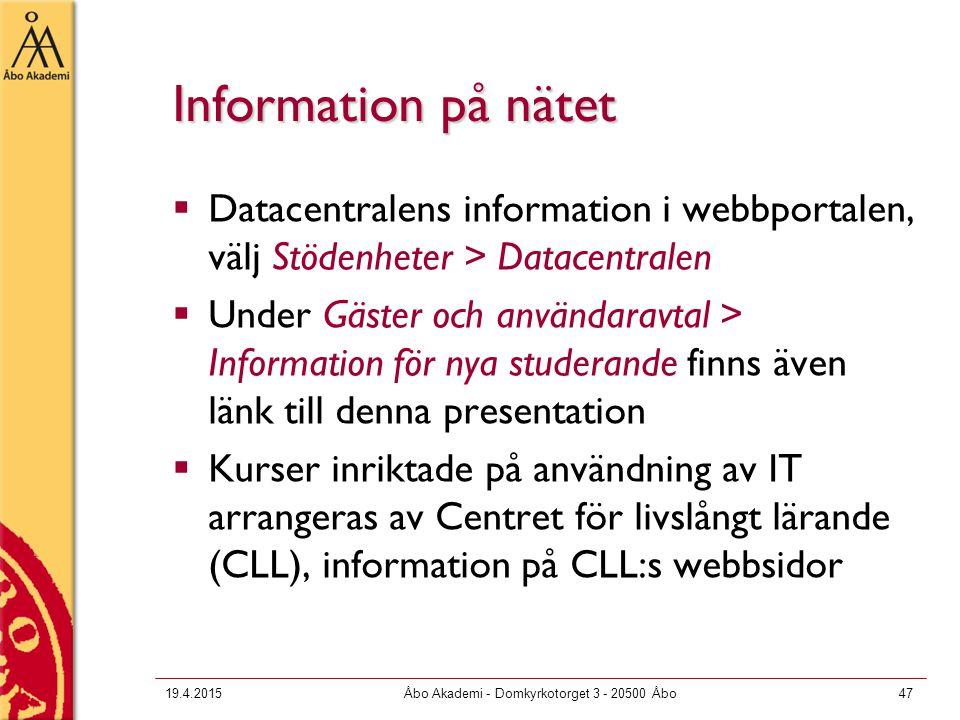 19.4.2015Åbo Akademi - Domkyrkotorget 3 - 20500 Åbo47 Information på nätet  Datacentralens information i webbportalen, välj Stödenheter > Datacentral