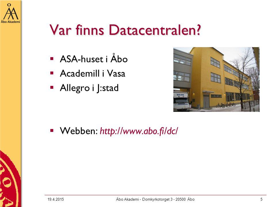 19.4.2015Åbo Akademi - Domkyrkotorget 3 - 20500 Åbo5 Var finns Datacentralen?  ASA-huset i Åbo  Academill i Vasa  Allegro i J:stad  Webben: http:/