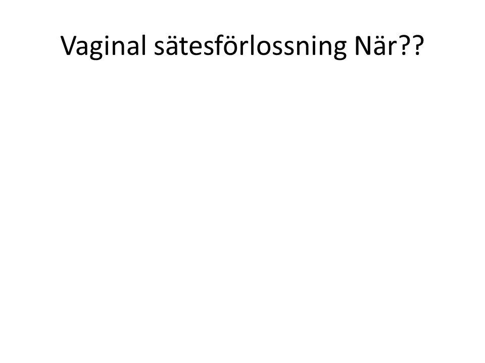 Vaginal sätesförlossning När??