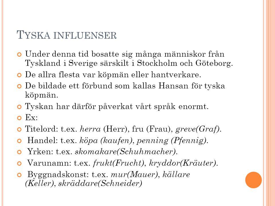T YSKA INFLUENSER Under denna tid bosatte sig många människor från Tyskland i Sverige särskilt i Stockholm och Göteborg.