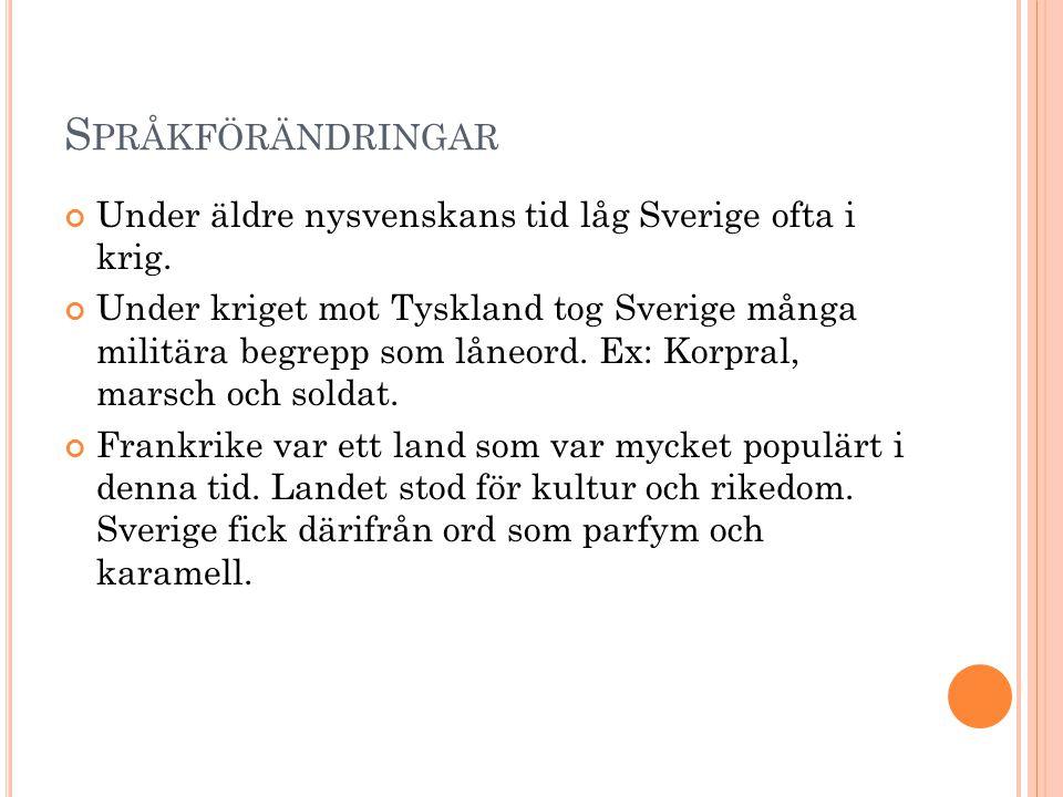 S PRÅKFÖRÄNDRINGAR Under äldre nysvenskans tid låg Sverige ofta i krig.