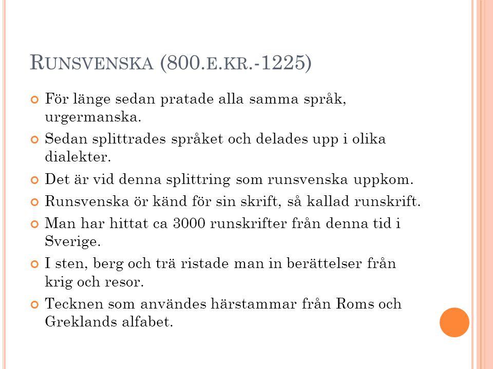 R UNSVENSKA (800.E. KR.-1225) För länge sedan pratade alla samma språk, urgermanska.