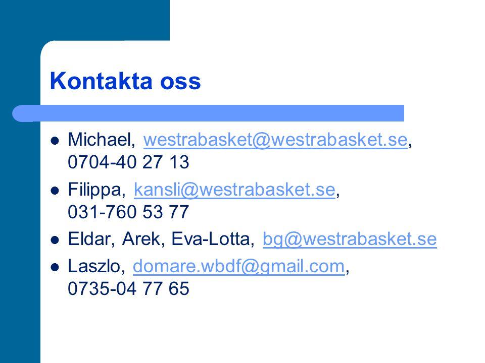 Kontakta oss Michael, westrabasket@westrabasket.se, 0704-40 27 13westrabasket@westrabasket.se Filippa, kansli@westrabasket.se, 031-760 53 77kansli@wes