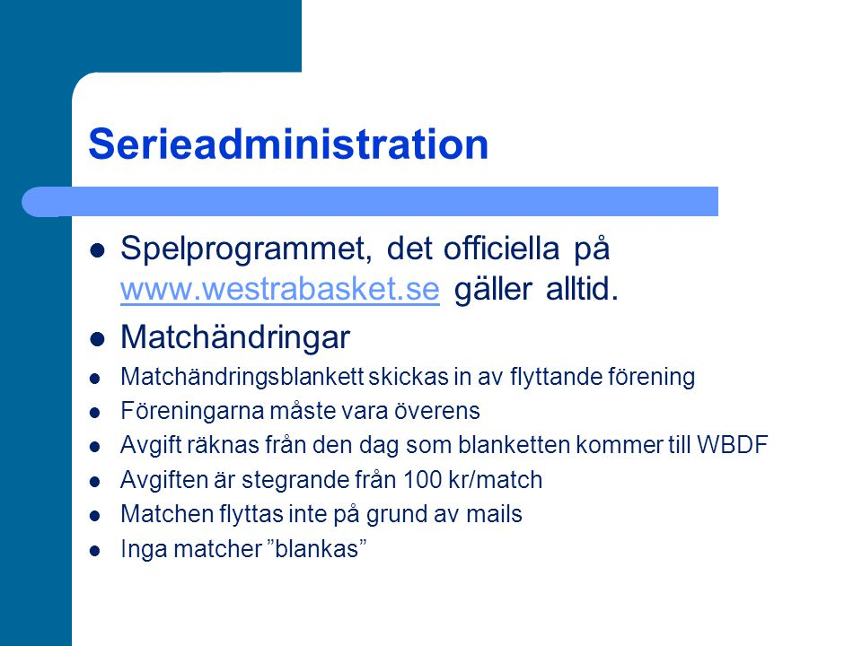 Serieadministration Spelprogrammet, det officiella på www.westrabasket.se gäller alltid. www.westrabasket.se Matchändringar Matchändringsblankett skic