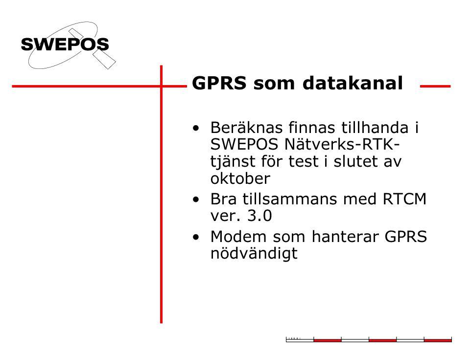 GPRS som datakanal Beräknas finnas tillhanda i SWEPOS Nätverks-RTK- tjänst för test i slutet av oktober Bra tillsammans med RTCM ver. 3.0 Modem som ha