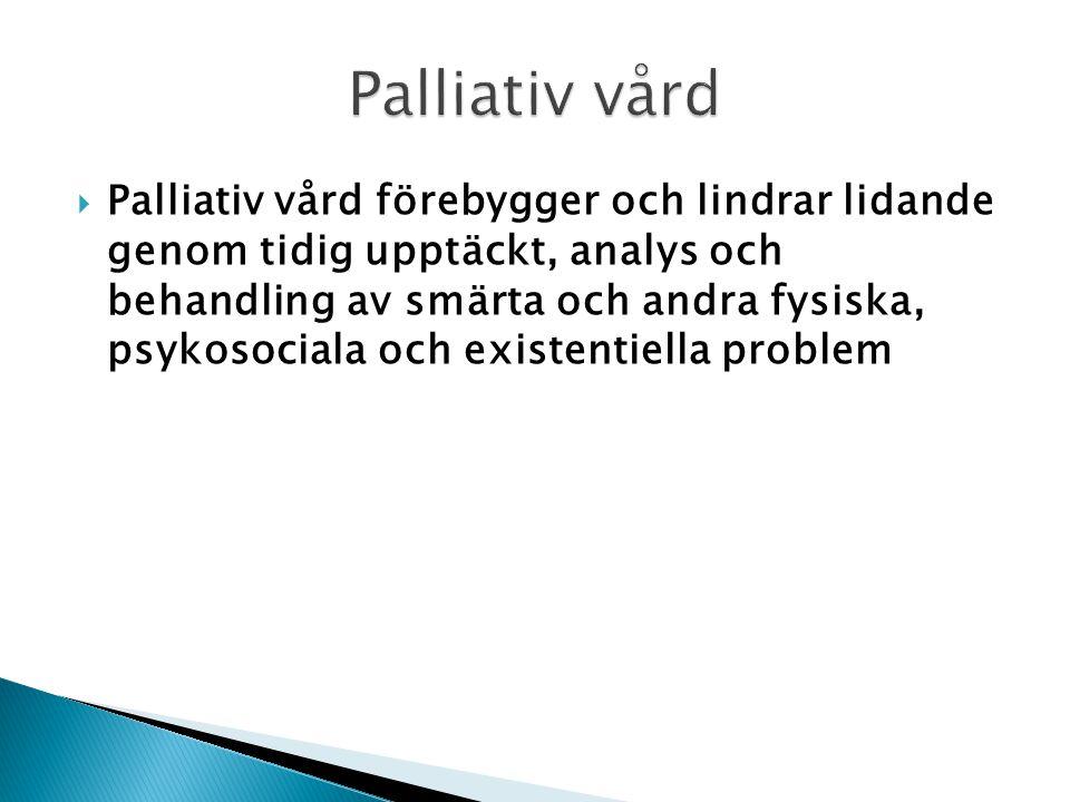  Palliativ vård förebygger och lindrar lidande genom tidig upptäckt, analys och behandling av smärta och andra fysiska, psykosociala och existentiell