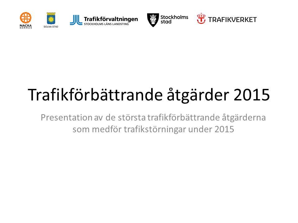 Trafikförbättrande åtgärder 2015 Presentation av de största trafikförbättrande åtgärderna som medför trafikstörningar under 2015