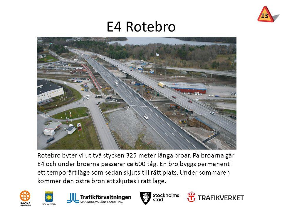 E4 Rotebro Rotebro byter vi ut två stycken 325 meter långa broar. På broarna går E4 och under broarna passerar ca 600 tåg. En bro byggs permanent i et