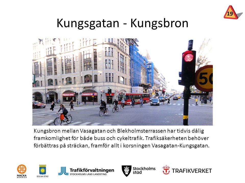 Kungsgatan - Kungsbron Kungsbron mellan Vasagatan och Blekholmsterrassen har tidvis dålig framkomlighet för både buss och cykeltrafik. Trafiksäkerhete