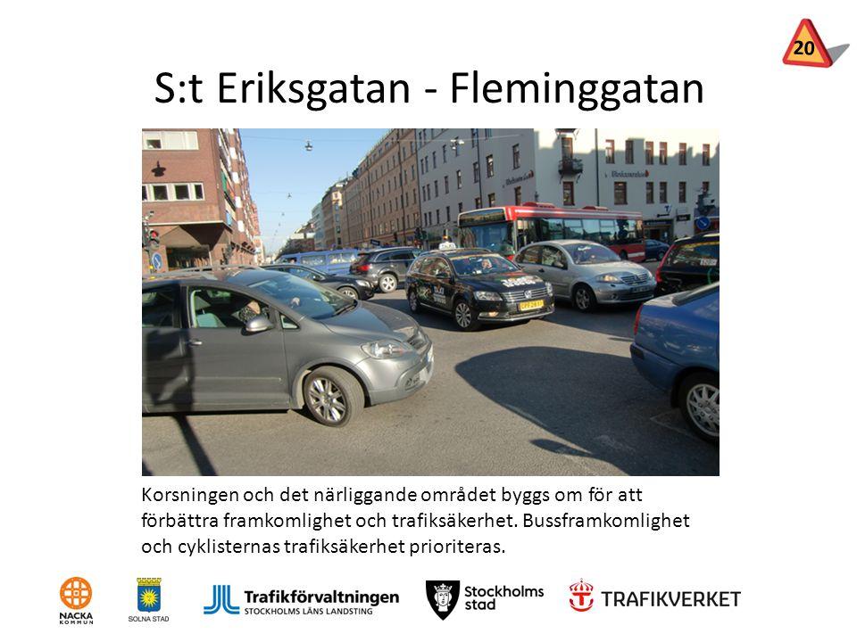 S:t Eriksgatan - Fleminggatan Korsningen och det närliggande området byggs om för att förbättra framkomlighet och trafiksäkerhet. Bussframkomlighet oc