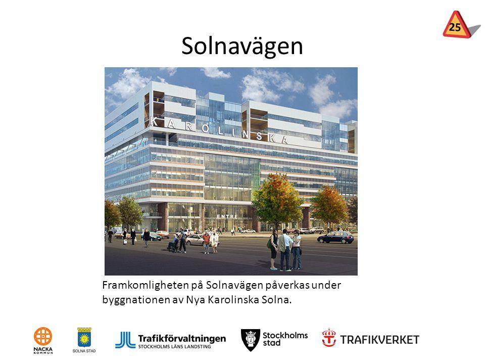 Solnavägen Framkomligheten på Solnavägen påverkas under byggnationen av Nya Karolinska Solna. 25
