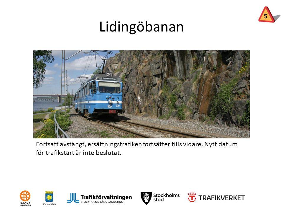 Lidingöbanan Fortsatt avstängt, ersättningstrafiken fortsätter tills vidare. Nytt datum för trafikstart är inte beslutat. 5