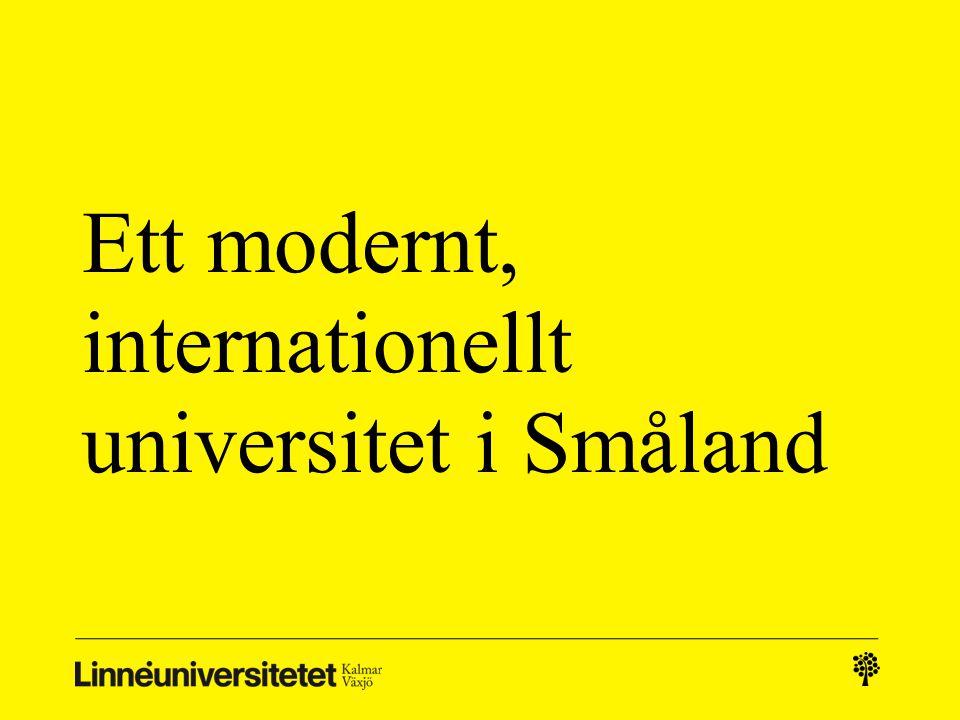 Sveriges nyaste universitet Linnéuniversitetet startade 1 januari 2010 En sammanslagning av Högskolan i Kalmar och Växjö universitet Ett universitet med högsta möjliga verksamhetskvalitet, konkurrenskraft och utvecklingspotential