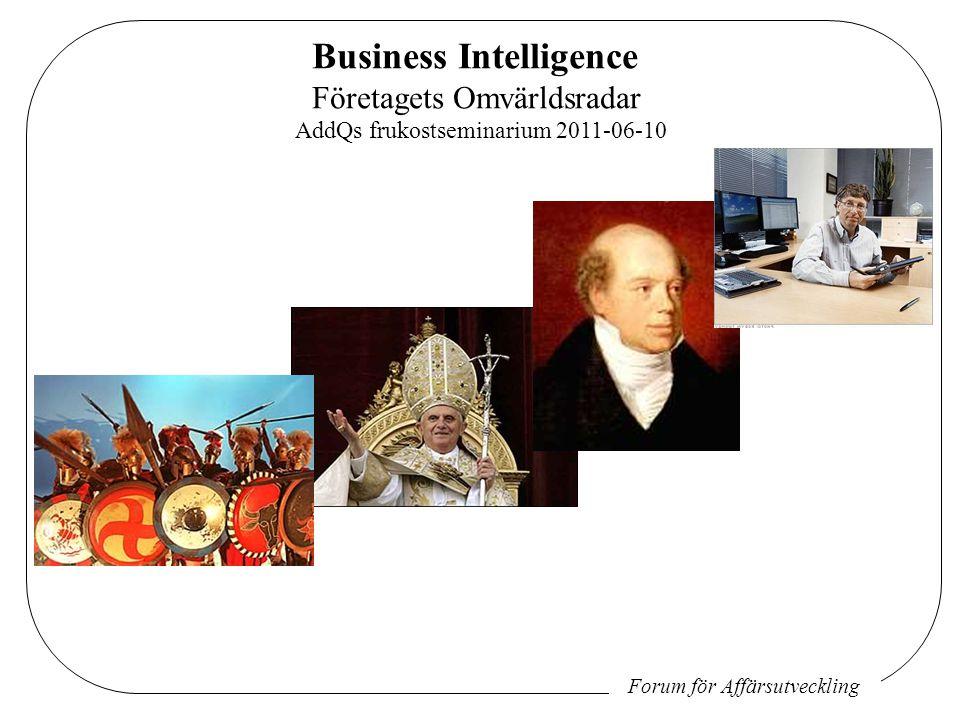Forum för Affärsutveckling Business Intelligence Företagets Omvärldsradar AddQs frukostseminarium 2011-06-10