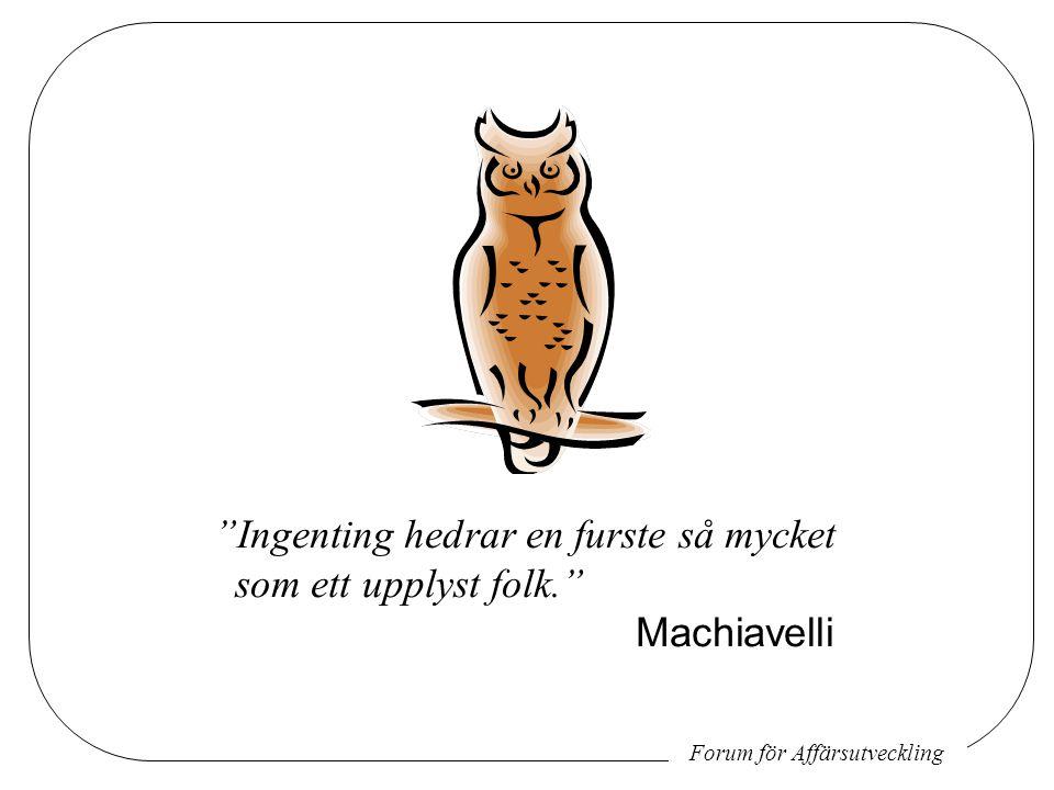 Forum för Affärsutveckling Ingenting hedrar en furste så mycket som ett upplyst folk. Machiavelli