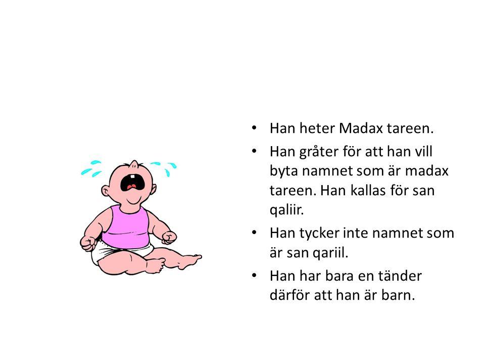 Han heter Madax tareen. Han gråter för att han vill byta namnet som är madax tareen.