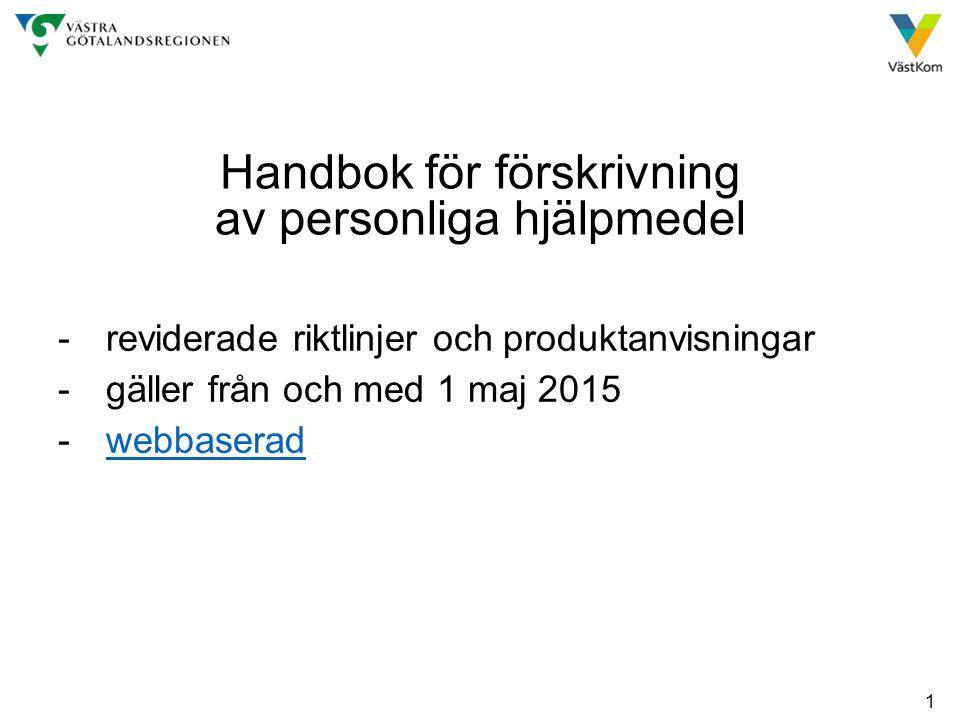 1 Handbok för förskrivning av personliga hjälpmedel -reviderade riktlinjer och produktanvisningar -gäller från och med 1 maj 2015 -webbaseradwebbaserad