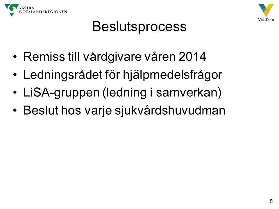 5 Beslutsprocess Remiss till vårdgivare våren 2014 Ledningsrådet för hjälpmedelsfrågor LiSA-gruppen (ledning i samverkan) Beslut hos varje sjukvårdshuvudman
