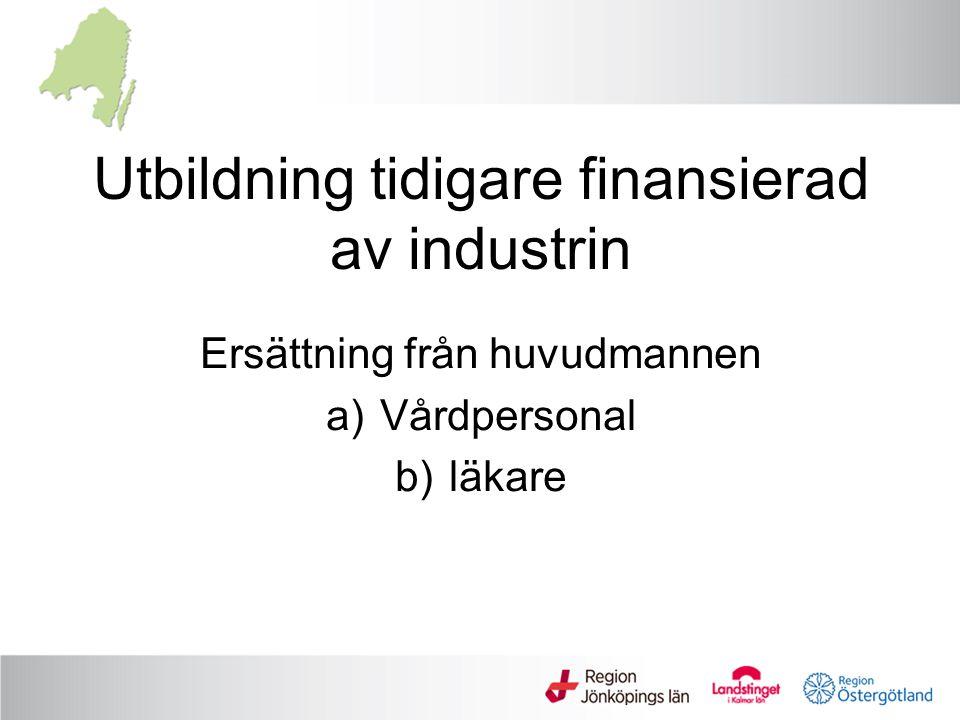 Utbildning tidigare finansierad av industrin Ersättning från huvudmannen a)Vårdpersonal b)läkare