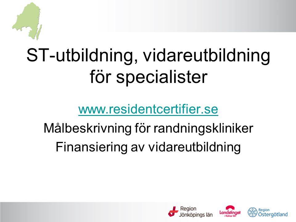 ST-utbildning, vidareutbildning för specialister www.residentcertifier.se Målbeskrivning för randningskliniker Finansiering av vidareutbildning
