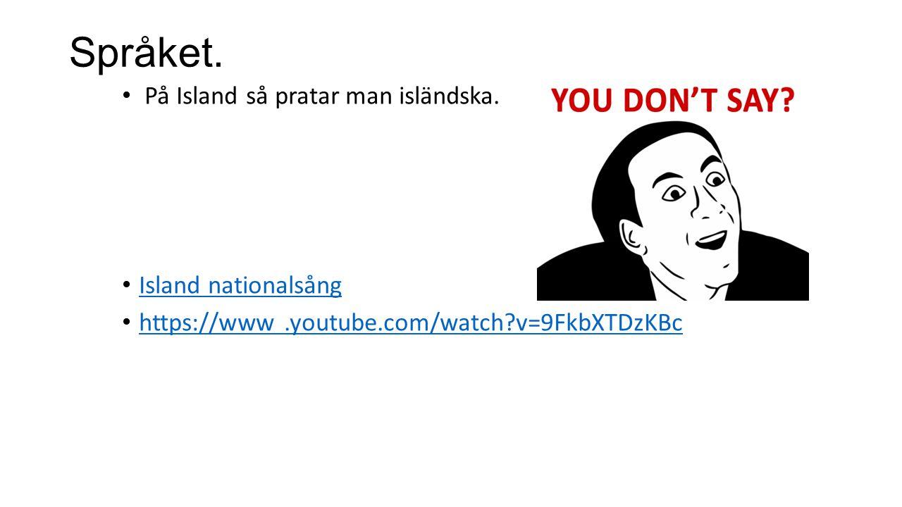 Språket. På Island så pratar man isländska. Island nationalsång https://www.youtube.com/watch?v=9FkbXTDzKBc
