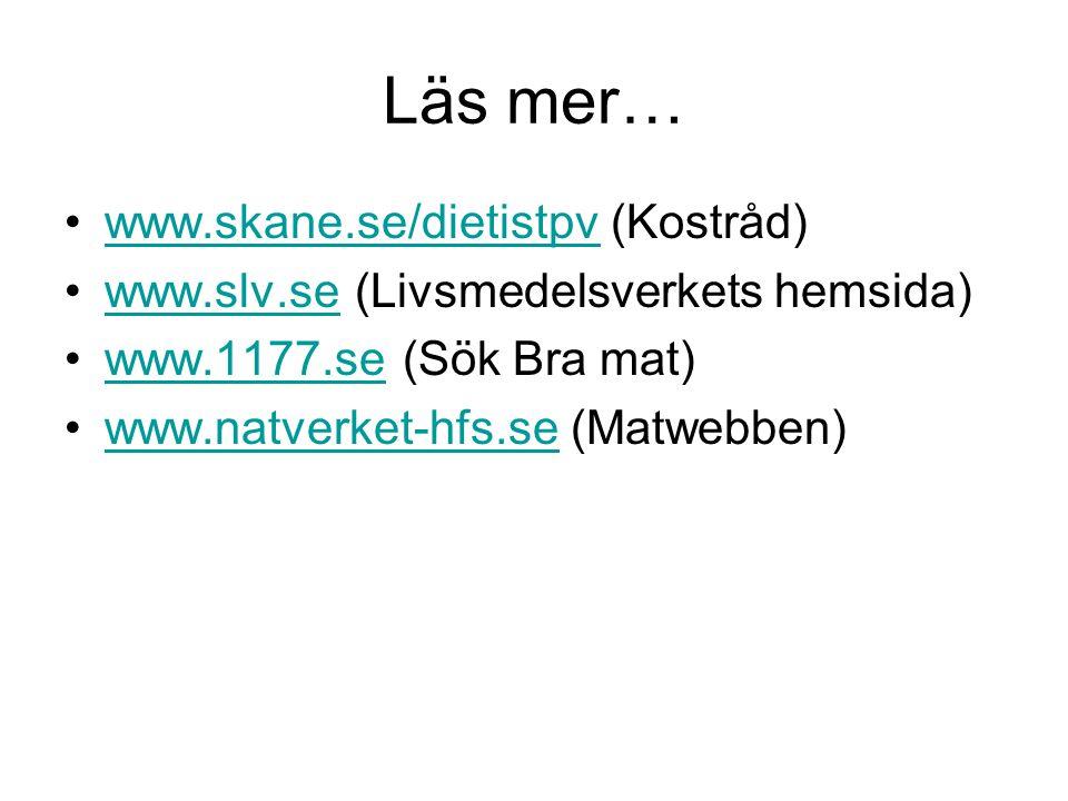 Läs mer… www.skane.se/dietistpv (Kostråd)www.skane.se/dietistpv www.slv.se (Livsmedelsverkets hemsida)www.slv.se www.1177.se (Sök Bra mat)www.1177.se