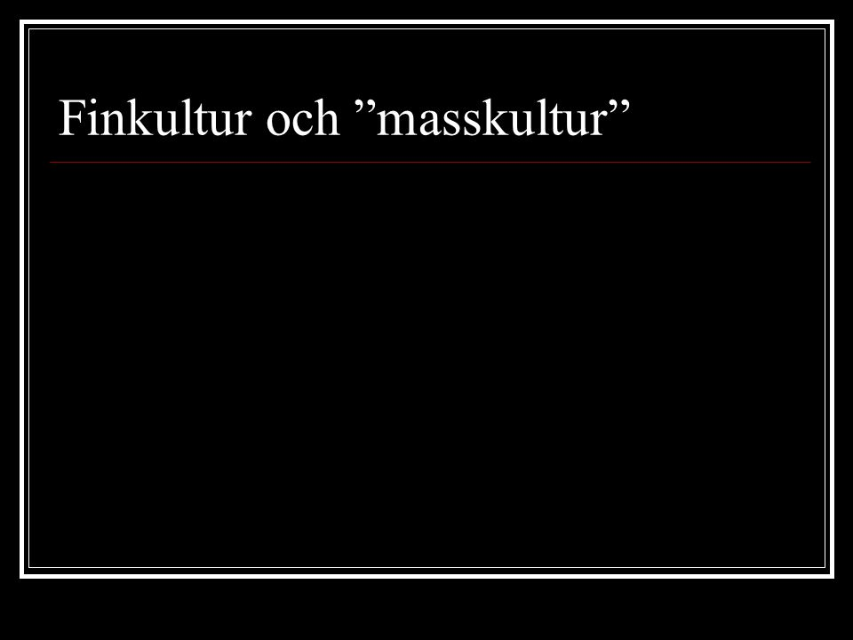 """Finkultur och """"masskultur"""""""