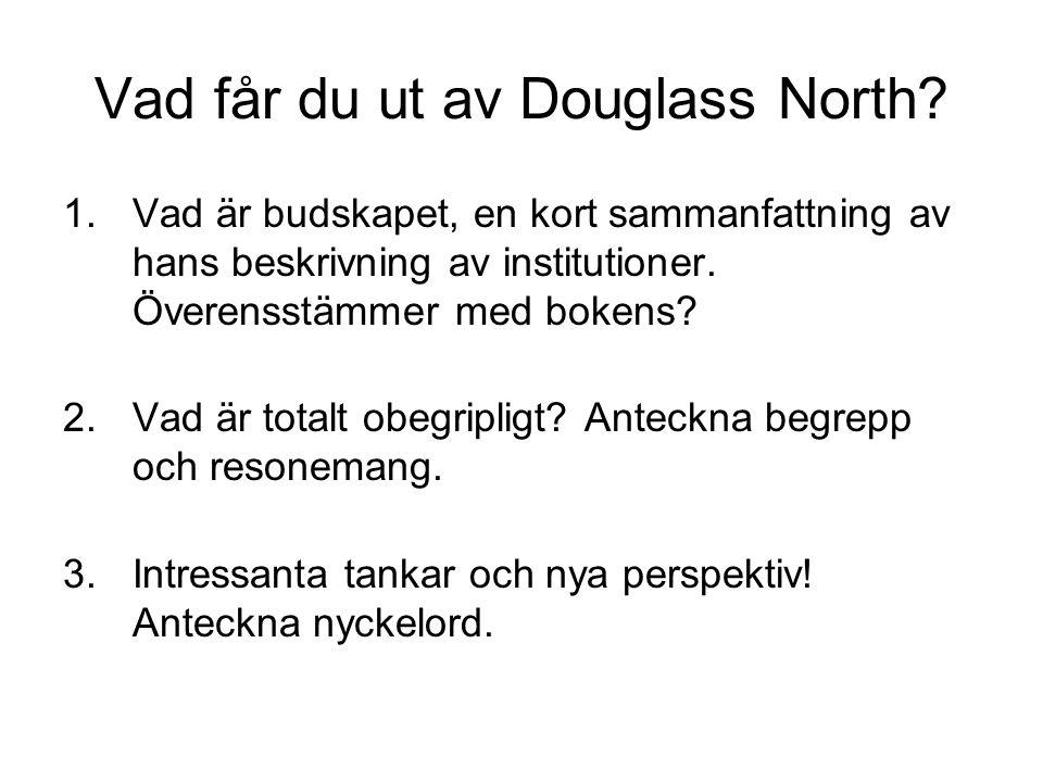 Vad får du ut av Douglass North? 1.Vad är budskapet, en kort sammanfattning av hans beskrivning av institutioner. Överensstämmer med bokens? 2.Vad är