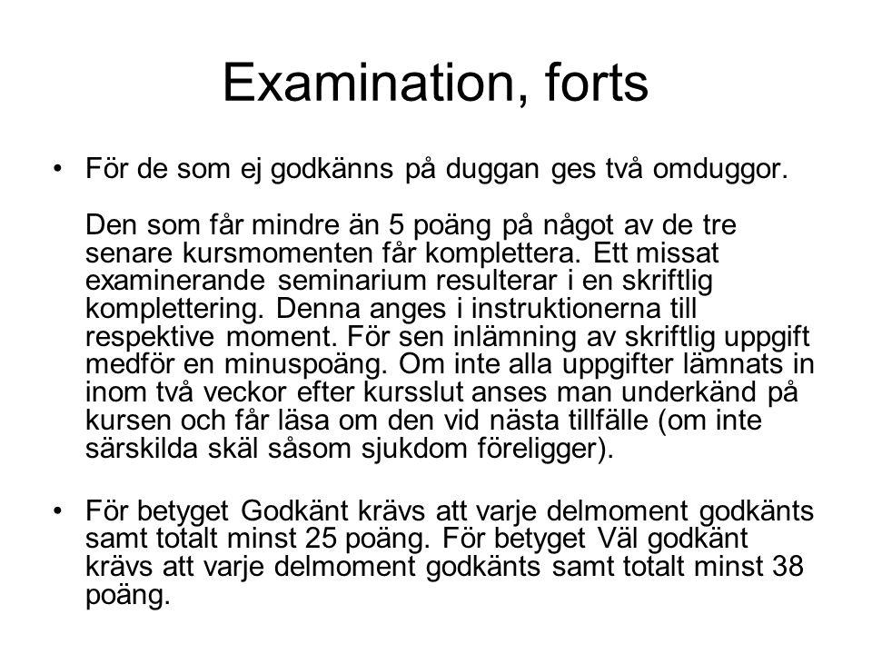 Examination, forts För de som ej godkänns på duggan ges två omduggor. Den som får mindre än 5 poäng på något av de tre senare kursmomenten får komplet