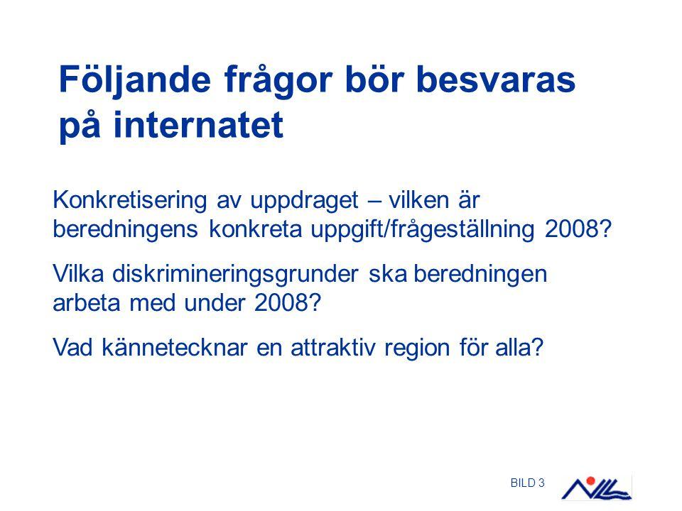 BILD 3 Följande frågor bör besvaras på internatet Konkretisering av uppdraget – vilken är beredningens konkreta uppgift/frågeställning 2008? Vilka dis