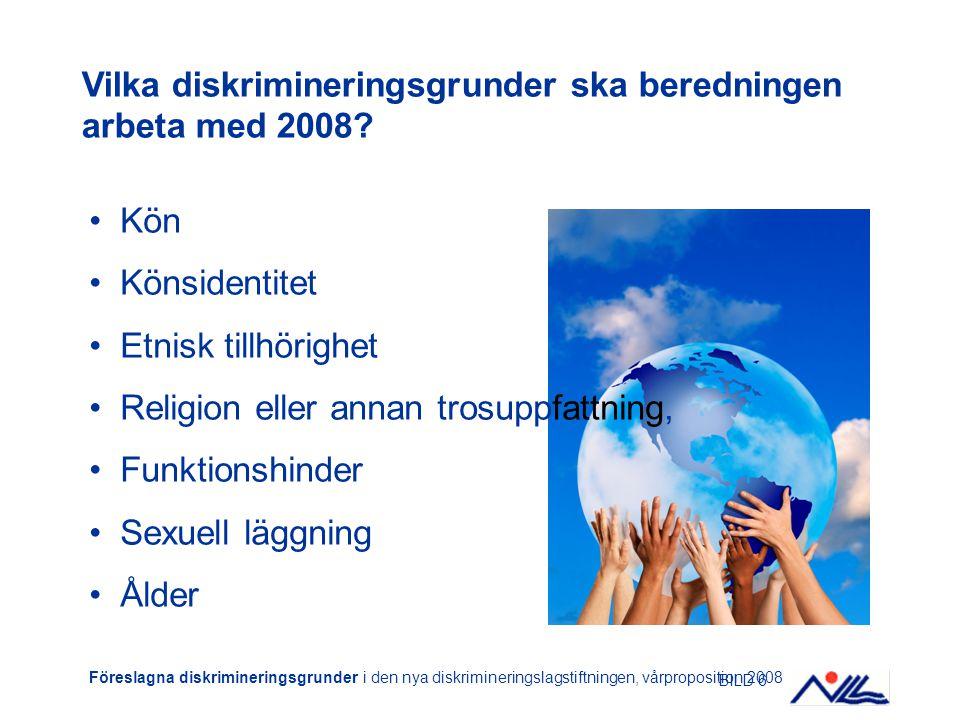 BILD 6 Kön Könsidentitet Etnisk tillhörighet Religion eller annan trosuppfattning, Funktionshinder Sexuell läggning Ålder Föreslagna diskrimineringsgr