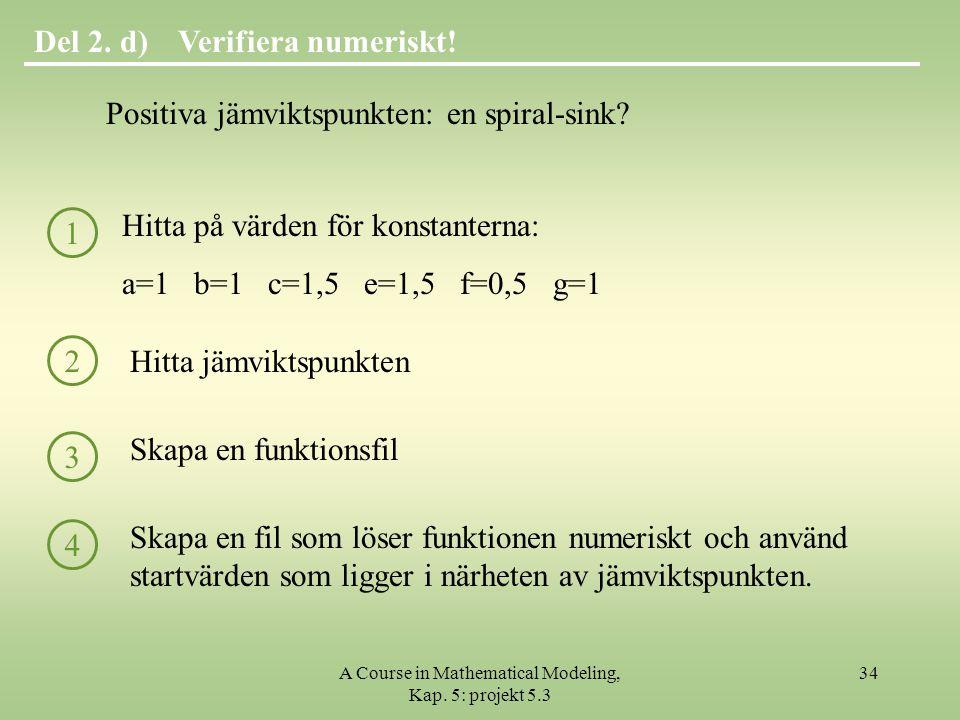 A Course in Mathematical Modeling, Kap.5: projekt 5.3 34 Verifiera numeriskt!Del 2.