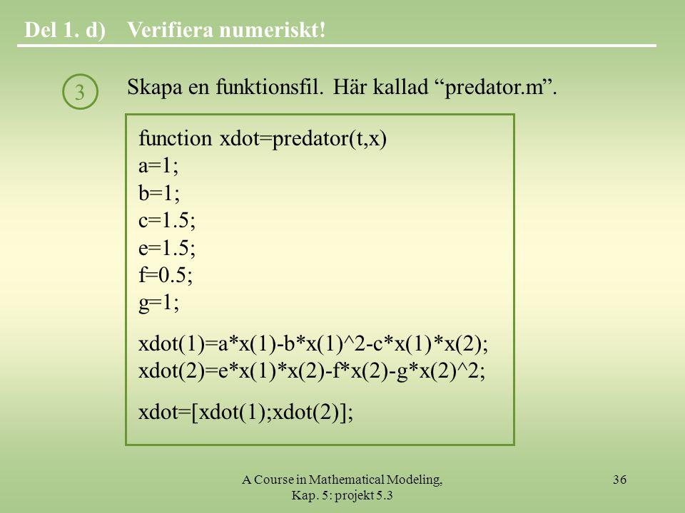 A Course in Mathematical Modeling, Kap.5: projekt 5.3 36 Verifiera numeriskt!Del 1.