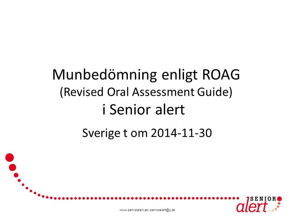www.senioralert.se | senioralert@lj.se Munbedömning enligt ROAG (Revised Oral Assessment Guide) i Senior alert Sverige t om 2014-11-30
