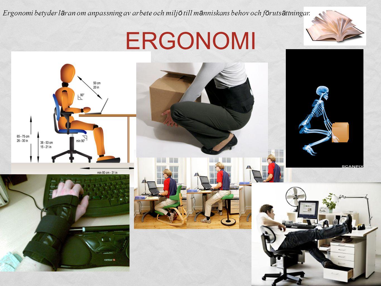 ERGONOMI Ergonomi betyder l ä ran om anpassning av arbete och milj ö till m ä nniskans behov och f ö ruts ä ttningar.