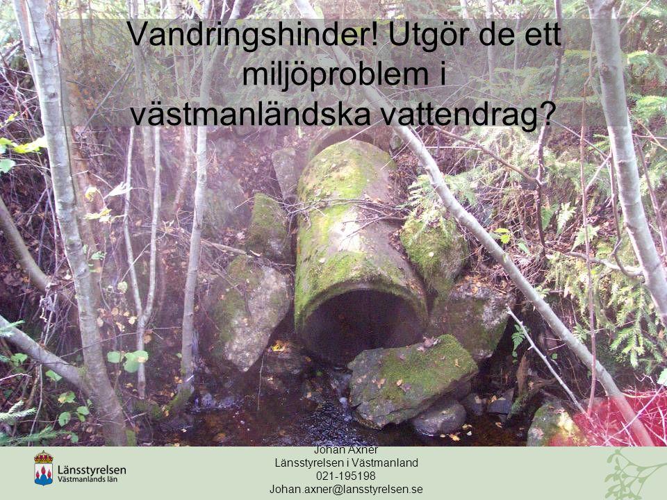 Vandringshinder! Utgör de ett miljöproblem i västmanländska vattendrag? Johan Axnér Länsstyrelsen i Västmanland 021-195198 Johan.axner@lansstyrelsen.s