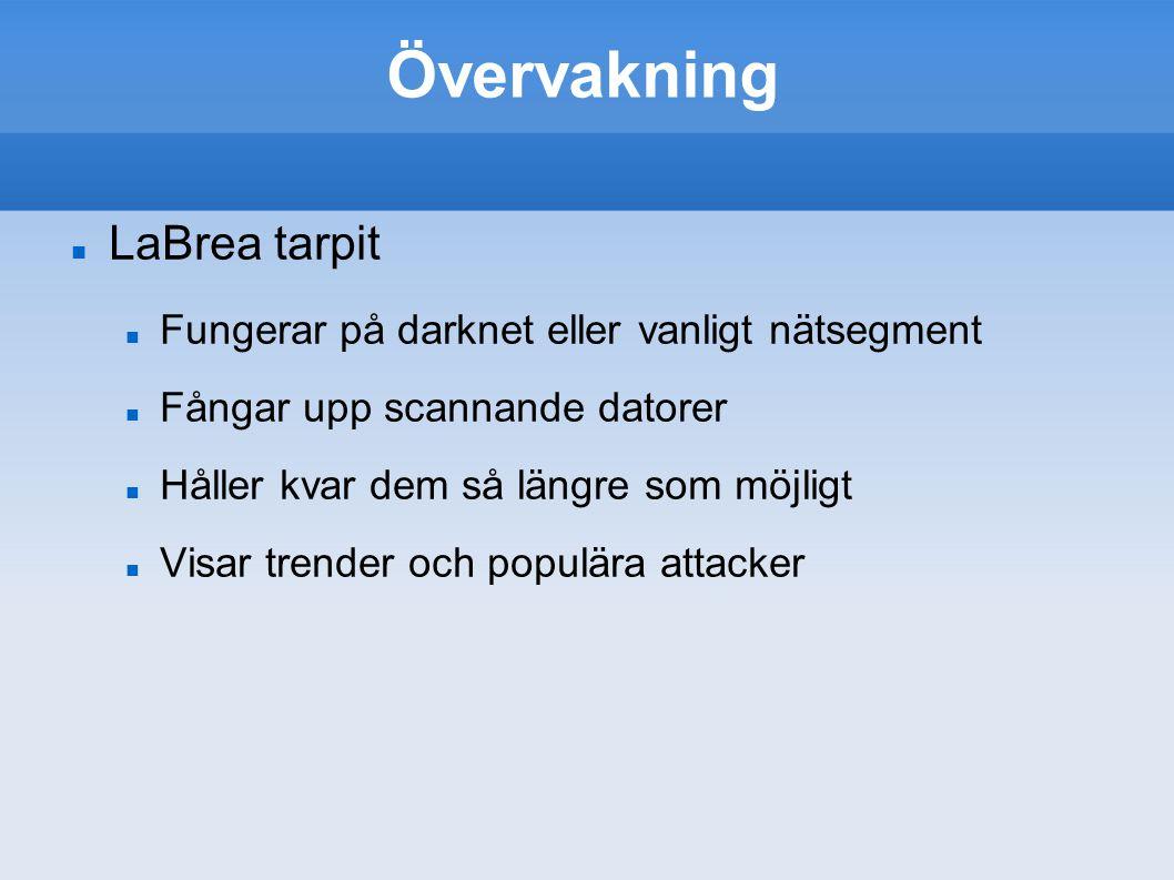 Övervakning LaBrea tarpit Fungerar på darknet eller vanligt nätsegment Fångar upp scannande datorer Håller kvar dem så längre som möjligt Visar trende