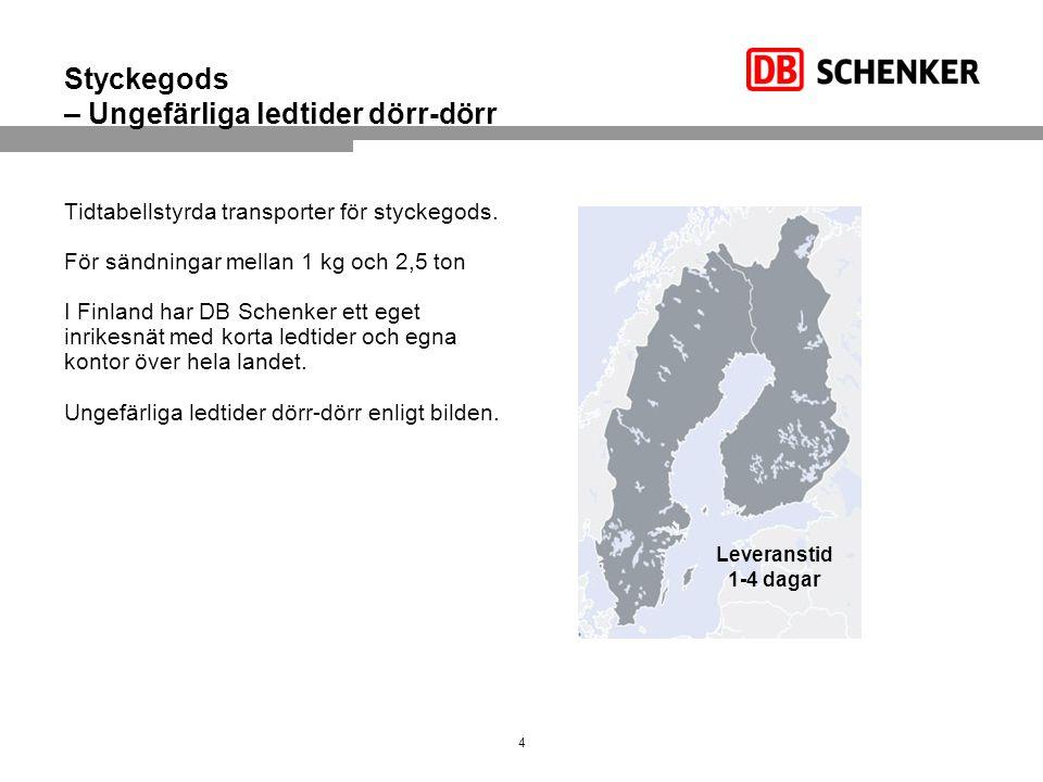 Styckegods – Ungefärliga ledtider dörr-dörr Tidtabellstyrda transporter för styckegods. För sändningar mellan 1 kg och 2,5 ton I Finland har DB Schenk