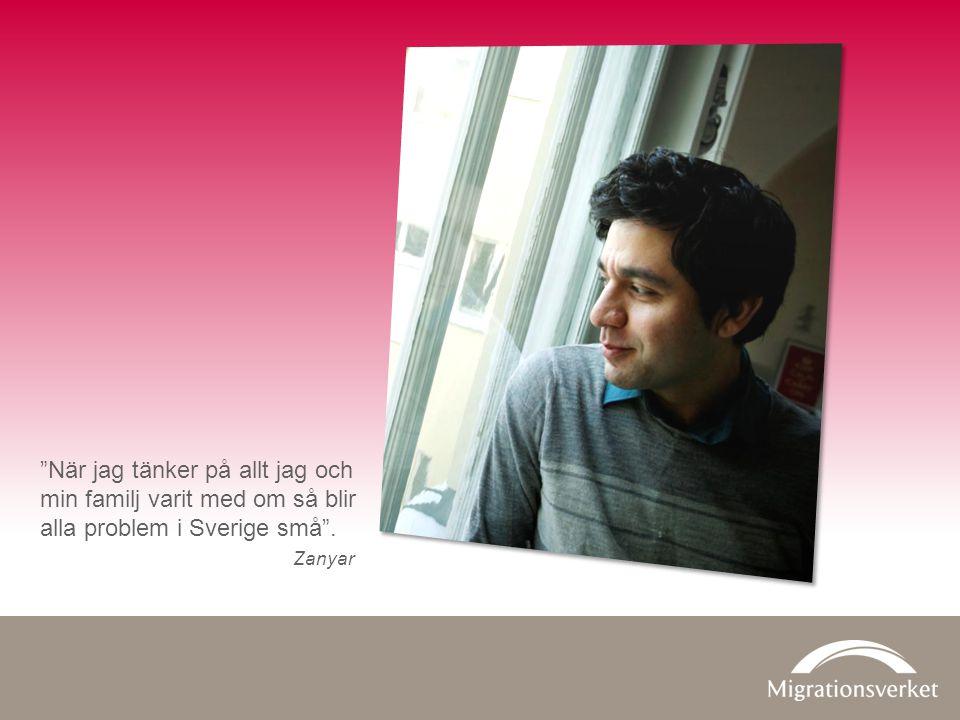 När jag tänker på allt jag och min familj varit med om så blir alla problem i Sverige små . Zanyar