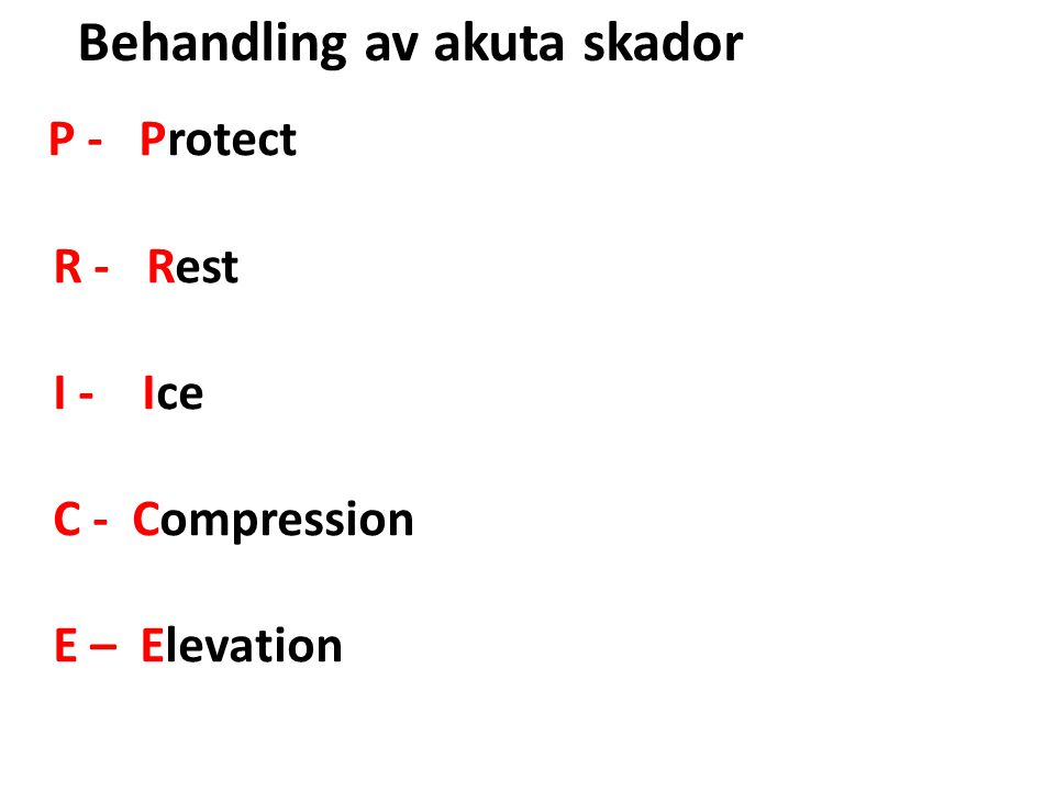 Behandling av akuta skador P - Protect R - Rest I - Ice C - Compression E – Elevation