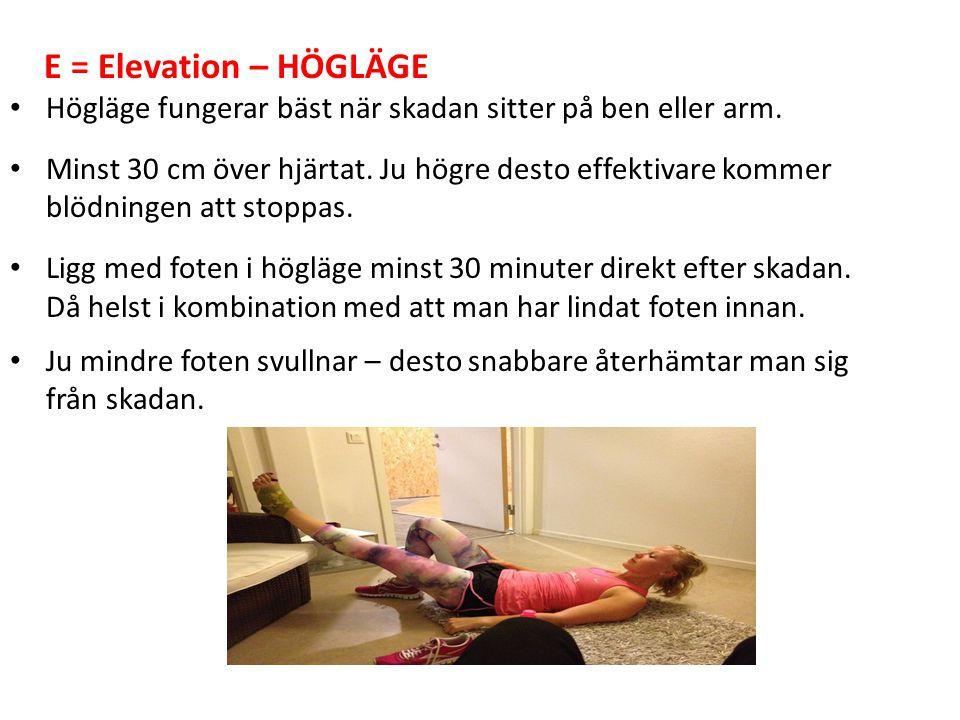 E = Elevation – HÖGLÄGE Högläge fungerar bäst när skadan sitter på ben eller arm. Minst 30 cm över hjärtat. Ju högre desto effektivare kommer blödning