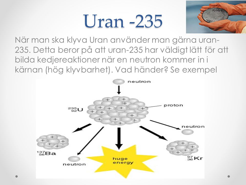 Nya grundämnen bildas Som ni såg på förra bilden bildades Uran 235 + neutron = energi + 2 nya neutroner + Barium (Ba) + Krypton (Kr) OBS.