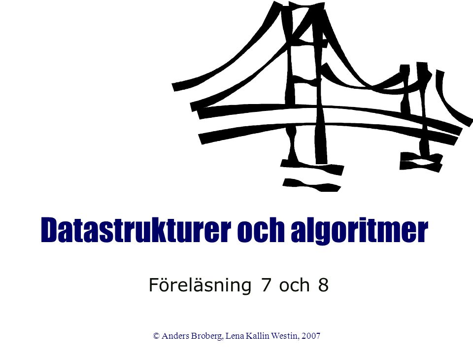 DoA VT -07 © Anders Broberg, Lena Kallin Westin, 2007 22 Grafalgoritmer  Traversering  Bredden-först och djupet-först  Konstruera ett (minsta) uppspännande träd  Finna vägarna från en nod till alla andra noder  Kortaste vägen mellan två noder  Finna maximala flödet  Finna det maximala flödet mellan två noder