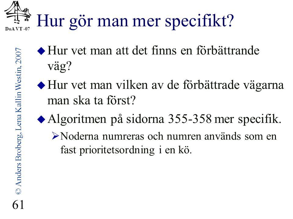 DoA VT -07 © Anders Broberg, Lena Kallin Westin, 2007 61 Hur gör man mer specifikt?  Hur vet man att det finns en förbättrande väg?  Hur vet man vil