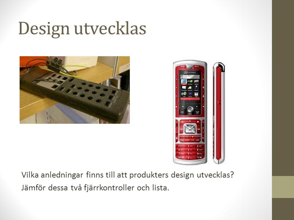 Design utvecklas Vilka anledningar finns till att produkters design utvecklas? Jämför dessa två fjärrkontroller och lista.