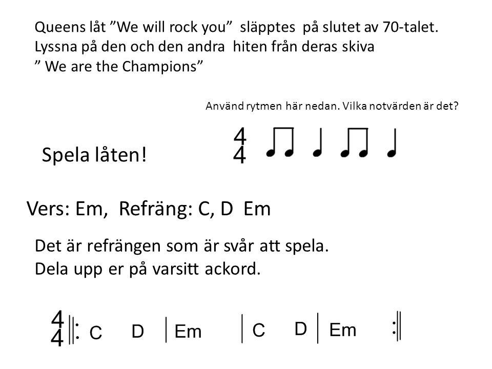 """Vers: Em, Refräng: C, D Em Queens låt """"We will rock you"""" släpptes på slutet av 70-talet. Lyssna på den och den andra hiten från deras skiva """" We are t"""