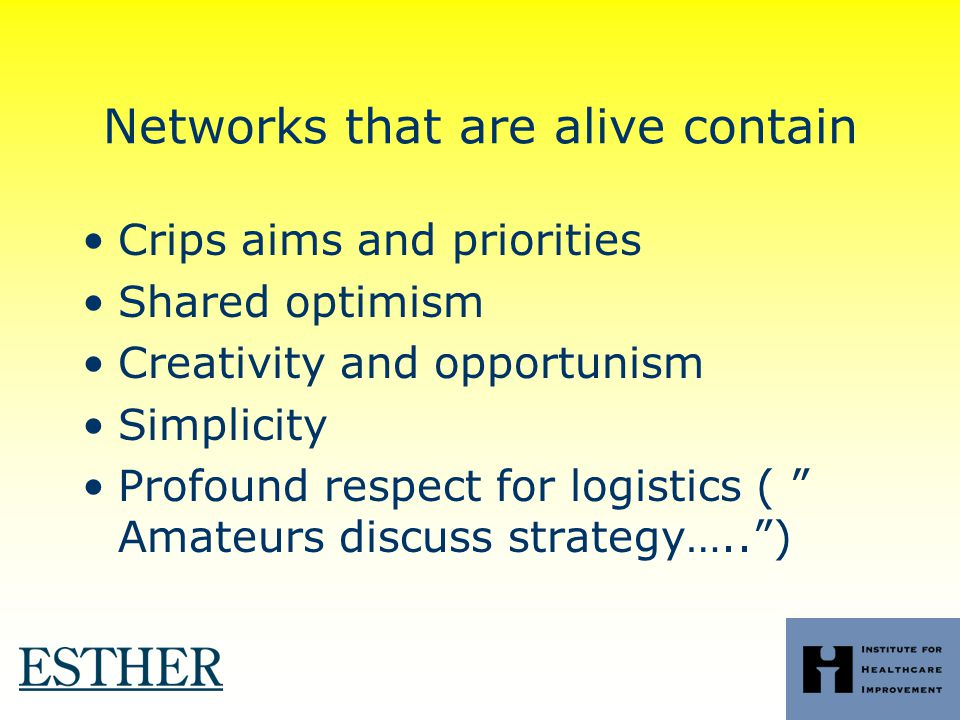 Intro 2009 Networks that are alive contain Crips aims and priorities Shared optimism Creativity and opportunism Simplicity Profound respect for logistics ( Amateurs discuss strategy….. )