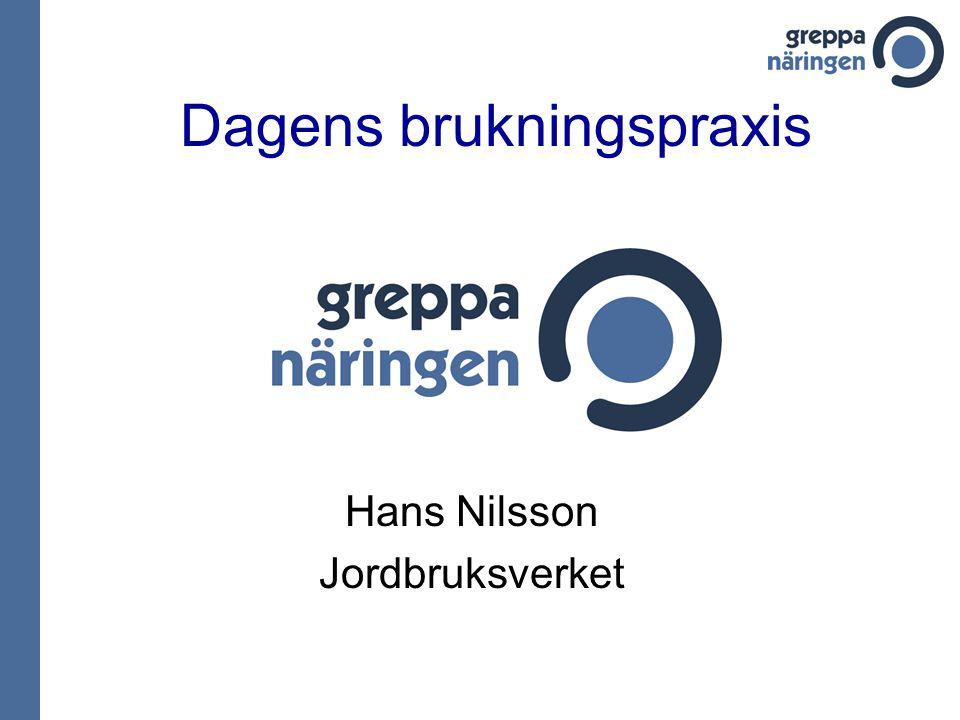 Dagens brukningspraxis Hans Nilsson Jordbruksverket