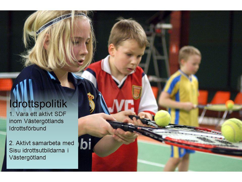 Idrottspolitik 1. Vara ett aktivt SDF inom Västergötlands Idrottsförbund 2.